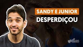 Desperdiçou - Sandy E Jr. (aula De Violão Completa)