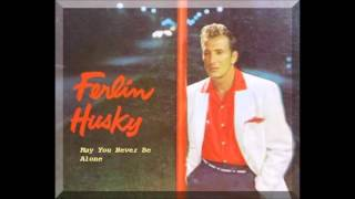 Ferlin Husky - May You Never Be Alone