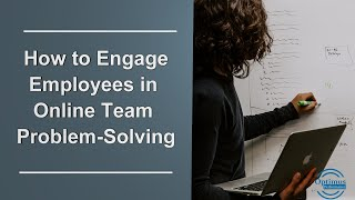 How to Engage Employees in Team Problem Solving while Working from Home