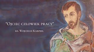 """""""Ojciec Człowiek pracy"""" ks. Wojciech Karpiel [#7]"""