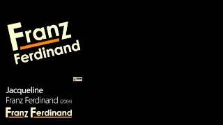 Jacqueline - Franz Ferdinand [2005] - Franz Ferdinand