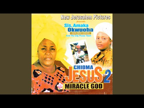 Chioma Jesus Miracle God (Part 1)