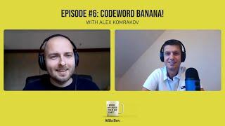 Episode #6: Codeword Banana! (with Alex Komrakov) | I Wish My Boss Told Me That!