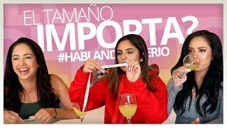 IMPORTA O NO EL TAMAÑO...?  #HABLANDOENSERIO