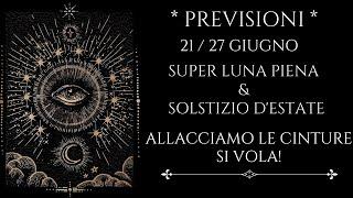 Previsioni 21/27 Giugno! SUPER LUNA & SOLSTIZIO : ALLACCIAMO LE CINTURE , SI VOLA!