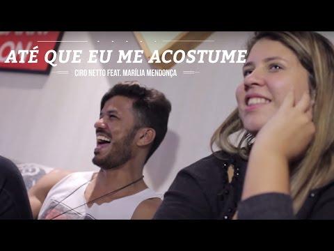 Até Que Eu Me Acostume (part. Ciro Netto) - Marilia Mendonça