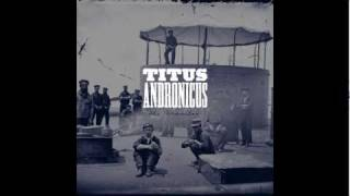 Titus Andronicus - To Old Friends and New