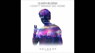 Oliver Heldens - I Don't Wanna Go Home (Extended)