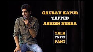 Gaurav Kapur Tapped Ashish Nehra: Aditi Mittal Tapped London #TalkToThePant