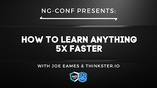 How to Learn Anything 5X Faster | ng-conf & Thinkster.io | #ngconf