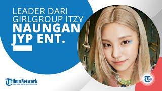 Profil Hwang Yeji - Leader dari Girlgroup ITZY, Naungan JYP Entertainment