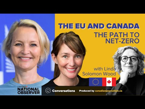 The EU and Natural Resources Canada on the path to net-zero | Conversations with Linda Solomon Wood