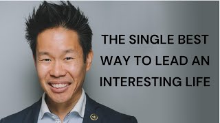 The Single Best Way to Lead an Interesting Life