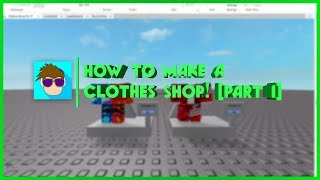 ROBLOX: How To Make A Clothes Shop! [Part 1]