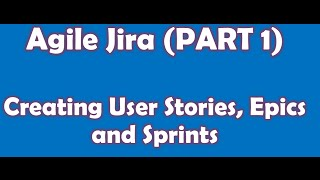 Agile Jira (Part 1) - User Stories and Sprints