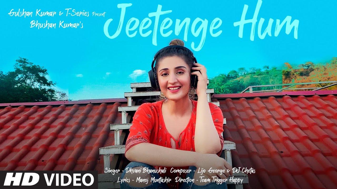 Jeetenge Hum (Video) | Dhvani Bhanushali | Lijo George & DJ Chetas | Manoj Muntashir | Bhushan Kumar|  Dhvani Bhanushali Lyrics