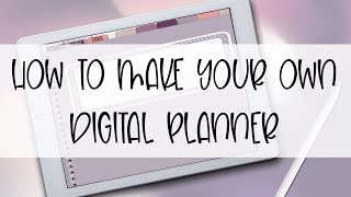 How To Make Your Own Digital Planner