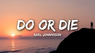Axel Johansson - Do Or Die (Lyrics)