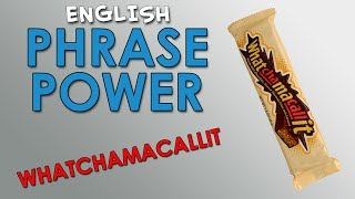 Phrase Power - 1 - Whatchamacallit - How to Sound Like Native English Speakers