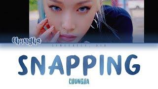 CHUNGHA - SNAPPING color coded lyrics 가사   ENG, HAN, ROM