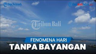 Tanggal 26 dan 27 Februari 2021 Diprediksi Hari Tanpa Bayangan di Bali, Berikut Penjelasan BMKG