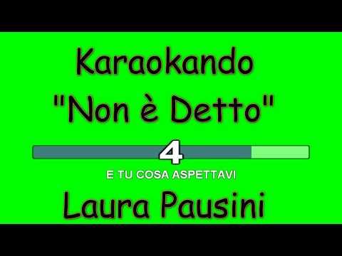 , title : 'Karaoke Italiano - Non è detto - Laura Pausini (Testo)'