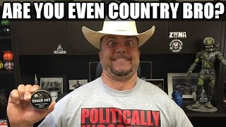 ARE YOU EVEN COUNTRY BRO?