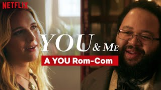 If YOU Was a Rom-Com | YOU | Netflix