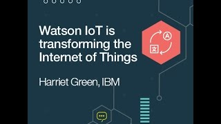 Watson IoT is transforming the Internet of Things