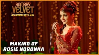 The Making of Rosie Noronha - Bombay Velvet