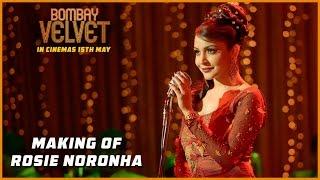 The Making of Rosie Noronha - Bombay Velvet