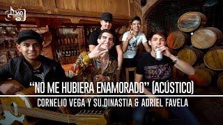 """Cornelio Vega y Su Dinastia feat. Adriel Favela """"No Me Hubiera Enamorado""""  (Acustico)"""
