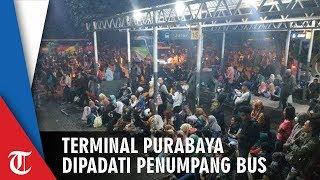 Terminal Purabaya Penuh Banyak Calon Penumpang Tak Terangkut Bus