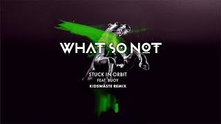 What So Not - Stuck In Orbit (feat. BUOY) (Kidswaste Remix)