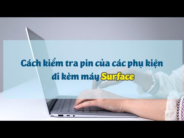 Kiểm tra mức pin của các phụ kiện Surface (chuột, bàn phím, bút...)