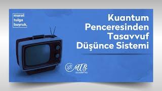"""Tasavvuf Penceresinden """"KUANTUM"""" Düşünce Sistemi ile Murat Tulga Buyruk KonTV'de"""