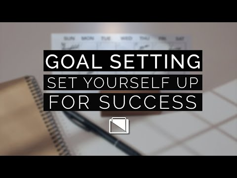 Goal Setting - Set Yourself Up For Success