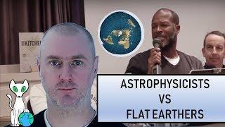 Astrophycisists Vs Flat Earthers