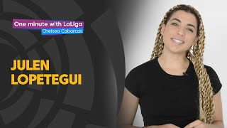 One minute with LaLiga & Chelsea Cabarcas: Julen Lopetegui