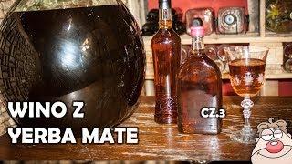 Wino z Yerba Mate część 3