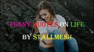 Funny Quotes On Life - Funny Quotes About Love | Stallmesh