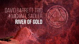 David Barrett Trio feat. Michael Sadler-River of Gold (Official Video)