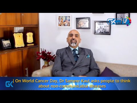 On World Cancer Day, Dr Sameer Kaul asks people to think about non-communicable diseases