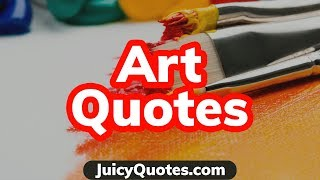Art Quotes and Sayings - Great Quotes About Art and being an Artist