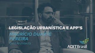 Legislação Urbanística e APPs - Maurício Duarte (Gehl Architects)