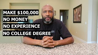 10 Ways To Make $100,000 A Year With No Money, No Experience, No College Degree