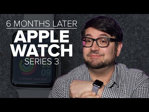 Apple Watch Series 3 Cellular - 6 Months Later