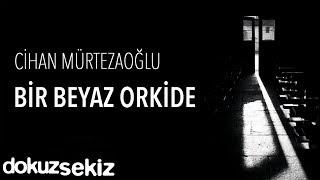 Cihan Mürtezaoğlu   Bir Beyaz Orkide (Official Audio)