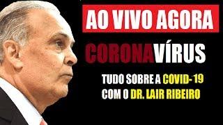 AO VIVO DR. LAIR RIBEIRO – CORONAVÍRUS – o QUE VOCÊ PRECISA SABER?