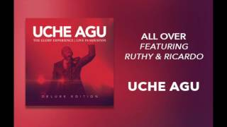Uche Agu - 'All Over (featuring Ruthy & Ricardo)'